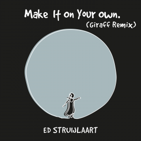 Ed Struijlaart - Make It On Your Own (Giraff Remix)(artwork)