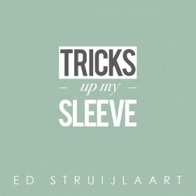 Ed Struijlaart Tricks up my sleeve