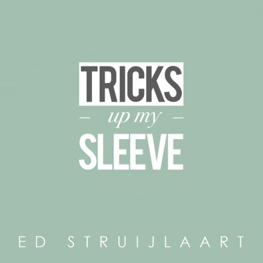 Ed Struijlaart Tricks up my sleeve